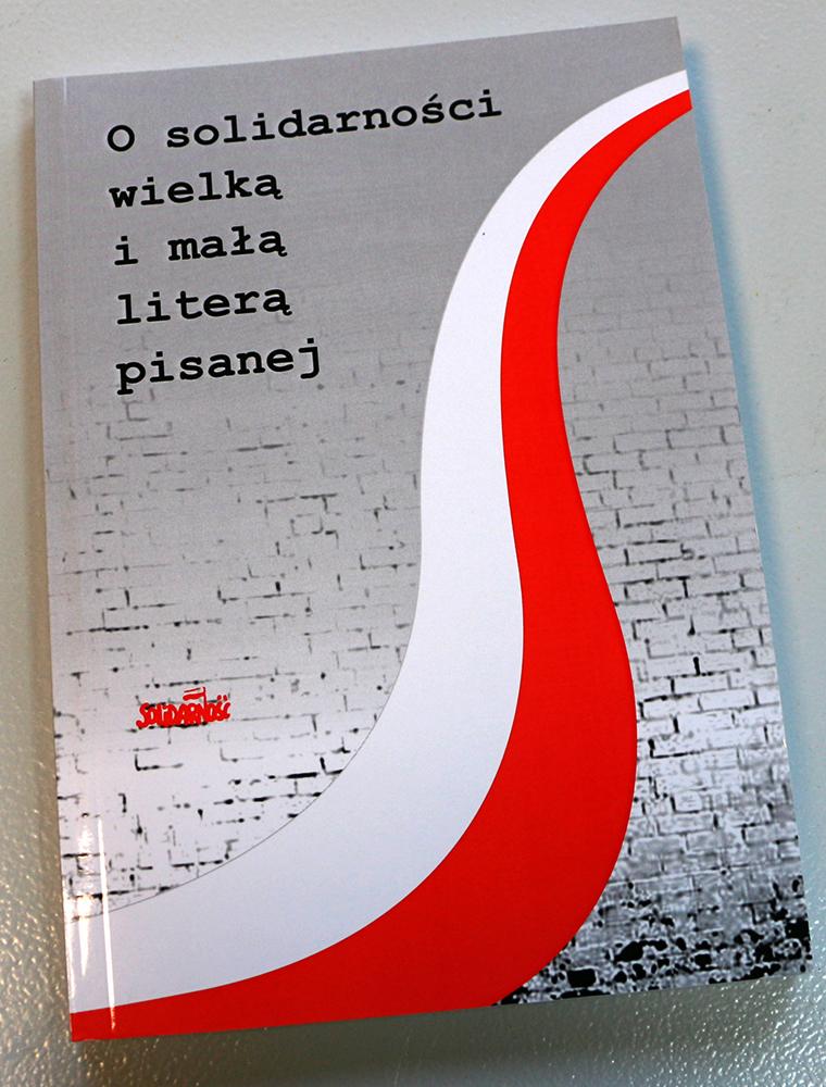 """Prezentacja publikacji """"O solidarności z wielkiej i małej litery pisanej"""""""
